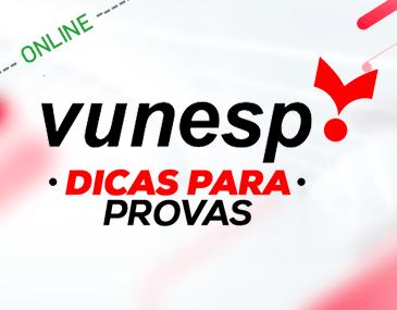 Vunesp - Dicas para Provas