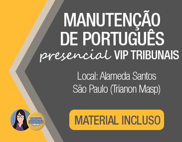 Manutenção de Português - Presencial Vip Tribunais
