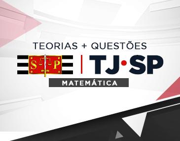 Teoria + Questões - TJ/SP: Matemática
