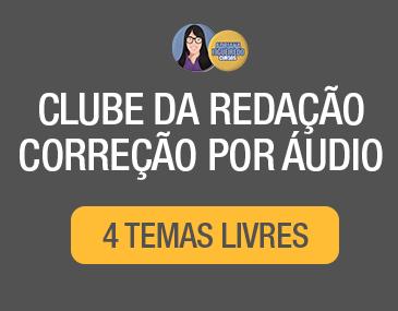 Clube da Redação Correção por Áudio - 4 Temas Livres