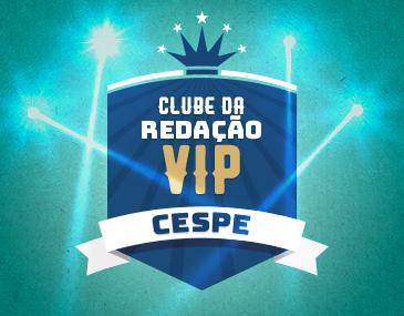 Clube da Redação Vip - Cespe