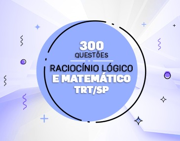 Curso de 300 Questões Raciocínio Lógico e Matemático - TRT-SP