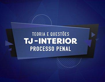 Teoria + Questões - TJ-SP Interior: Processo Penal - Prof. Sergio Gurgel
